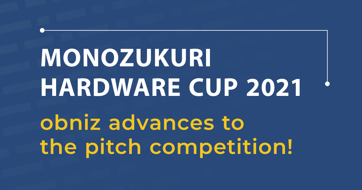 "We'll advance to the pitch competition of the ""Monozukuri Hardware Cup 2021"""